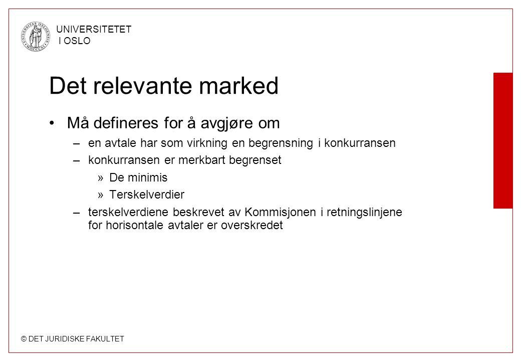 © DET JURIDISKE FAKULTET UNIVERSITETET I OSLO Det relevante marked Må defineres for å avgjøre om –en avtale har som virkning en begrensning i konkurra