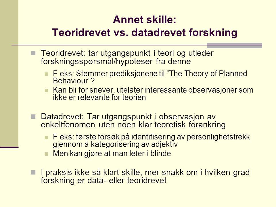 Annet skille: Teoridrevet vs. datadrevet forskning Teoridrevet: tar utgangspunkt i teori og utleder forskningsspørsmål/hypoteser fra denne F eks: Stem
