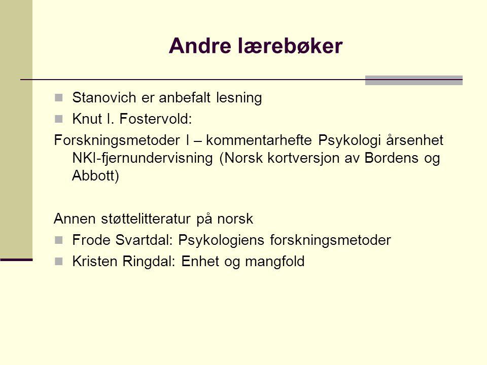 Andre lærebøker Stanovich er anbefalt lesning Knut I. Fostervold: Forskningsmetoder I – kommentarhefte Psykologi årsenhet NKI-fjernundervisning (Norsk