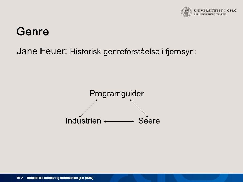 10 > Institutt for medier og kommunikasjon (IMK) Genre Jane Feuer: Historisk genreforståelse i fjernsyn: Programguider IndustrienSeere