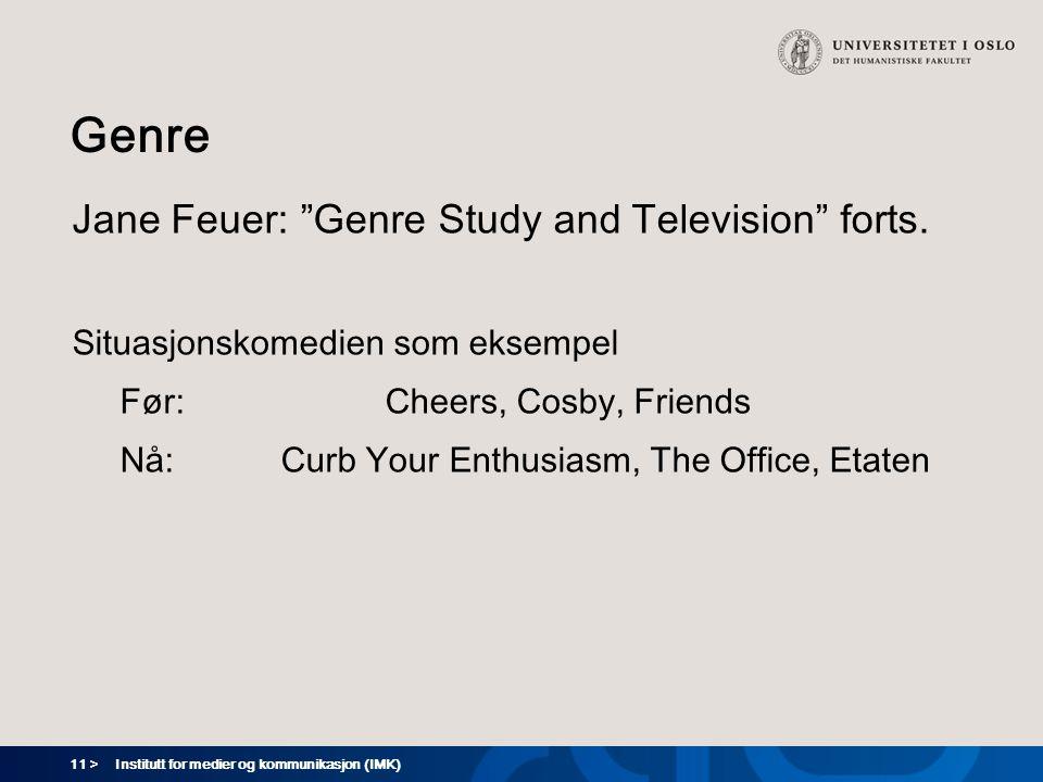 """11 > Institutt for medier og kommunikasjon (IMK) Genre Jane Feuer: """"Genre Study and Television"""" forts. Situasjonskomedien som eksempel Før:Cheers, Cos"""