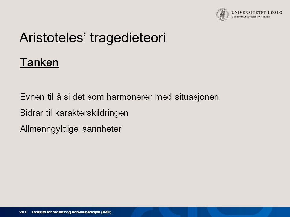 20 > Institutt for medier og kommunikasjon (IMK) Aristoteles' tragedieteori Tanken Evnen til å si det som harmonerer med situasjonen Bidrar til karakt