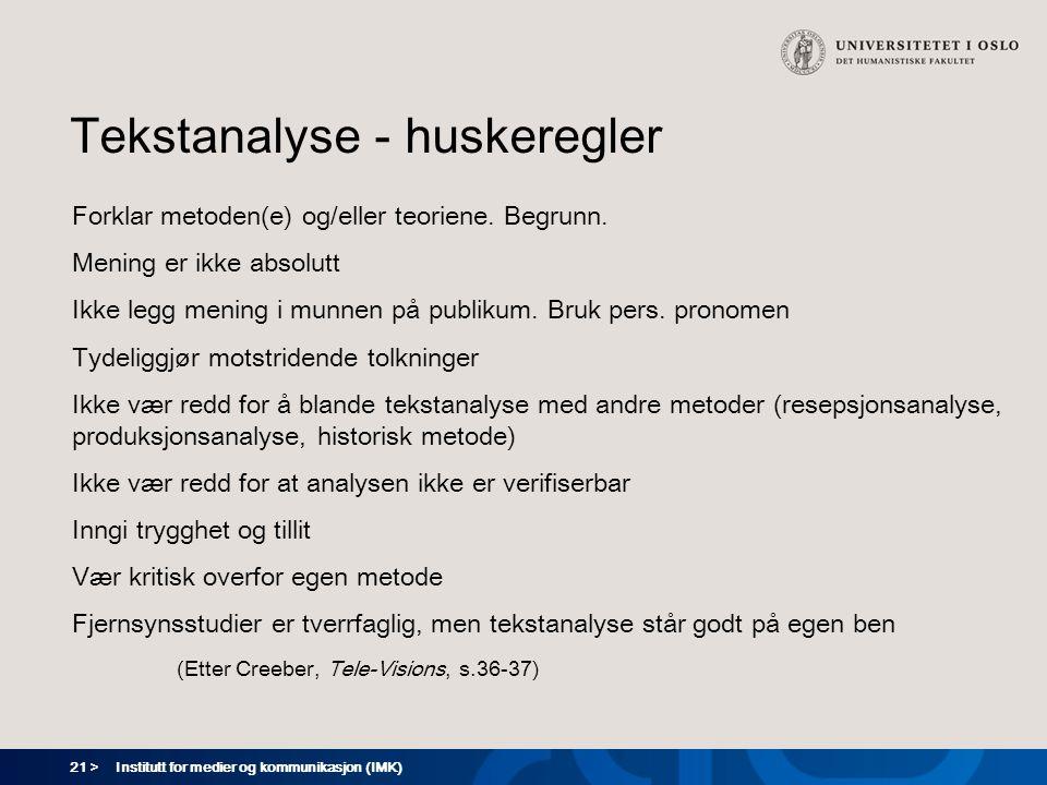 21 > Institutt for medier og kommunikasjon (IMK) Tekstanalyse - huskeregler Forklar metoden(e) og/eller teoriene. Begrunn. Mening er ikke absolutt Ikk
