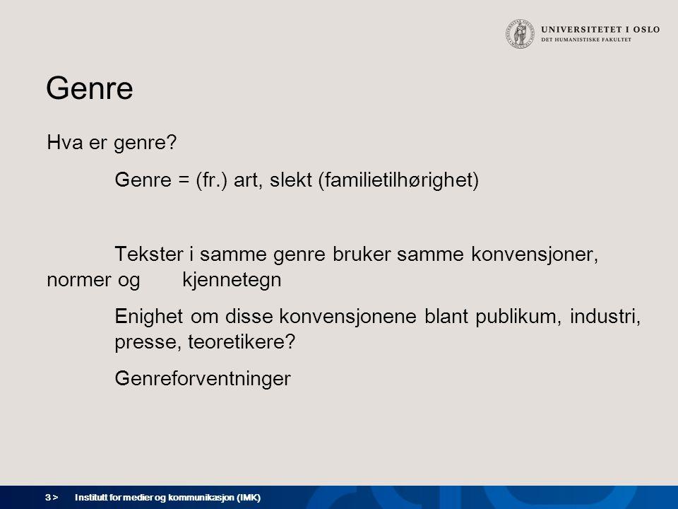 3 > Institutt for medier og kommunikasjon (IMK) Genre Hva er genre? Genre = (fr.) art, slekt (familietilhørighet) Tekster i samme genre bruker samme k