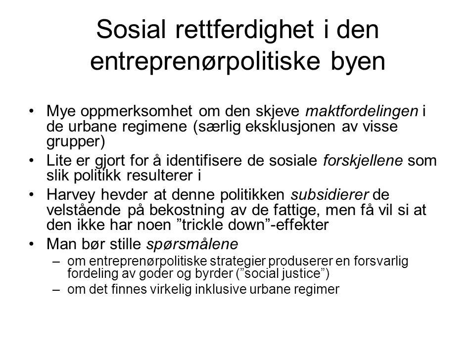 Sosial rettferdighet i den entreprenørpolitiske byen Mye oppmerksomhet om den skjeve maktfordelingen i de urbane regimene (særlig eksklusjonen av viss