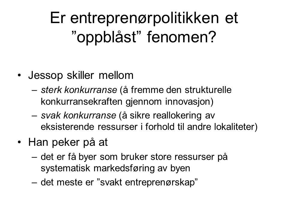 """Er entreprenørpolitikken et """"oppblåst"""" fenomen? Jessop skiller mellom –sterk konkurranse (å fremme den strukturelle konkurransekraften gjennom innovas"""