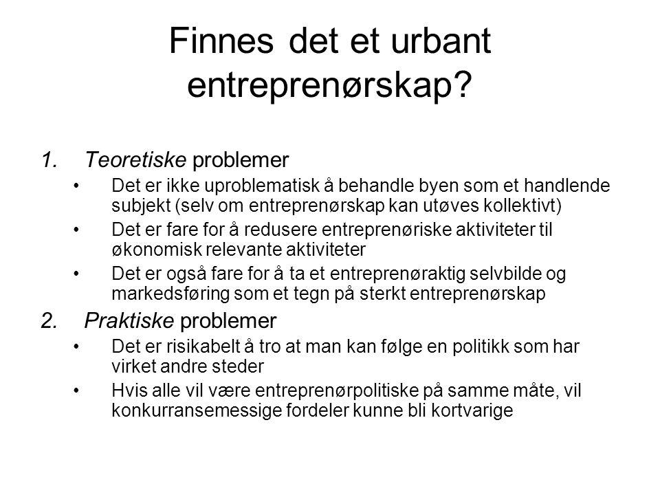Finnes det et urbant entreprenørskap? 1.Teoretiske problemer Det er ikke uproblematisk å behandle byen som et handlende subjekt (selv om entreprenørsk