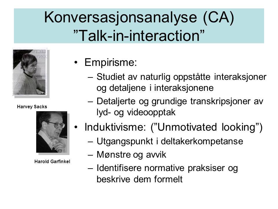 """Konversasjonsanalyse (CA) """"Talk-in-interaction"""" Empirisme: –Studiet av naturlig oppståtte interaksjoner og detaljene i interaksjonene –Detaljerte og g"""