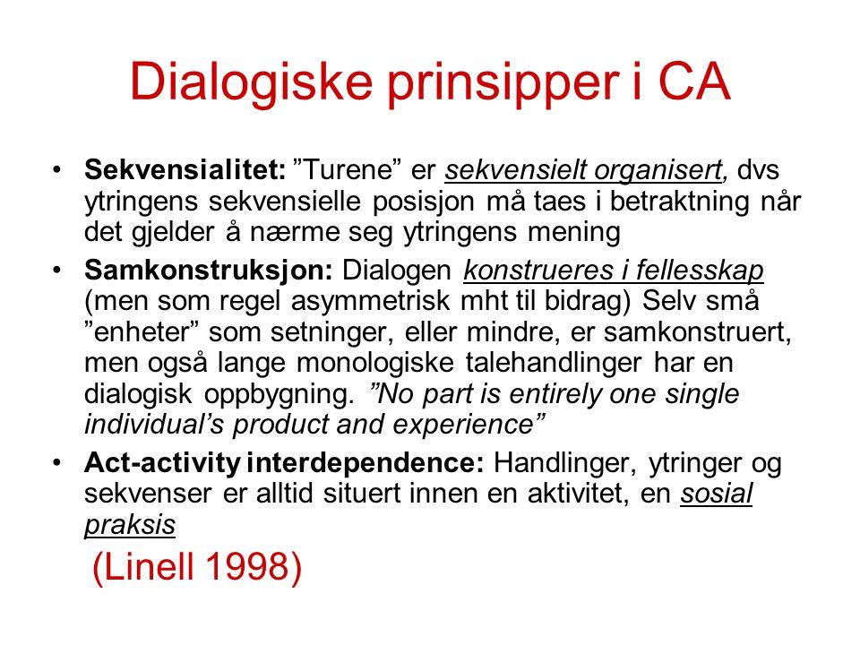 """Dialogiske prinsipper i CA Sekvensialitet: """"Turene"""" er sekvensielt organisert, dvs ytringens sekvensielle posisjon må taes i betraktning når det gjeld"""