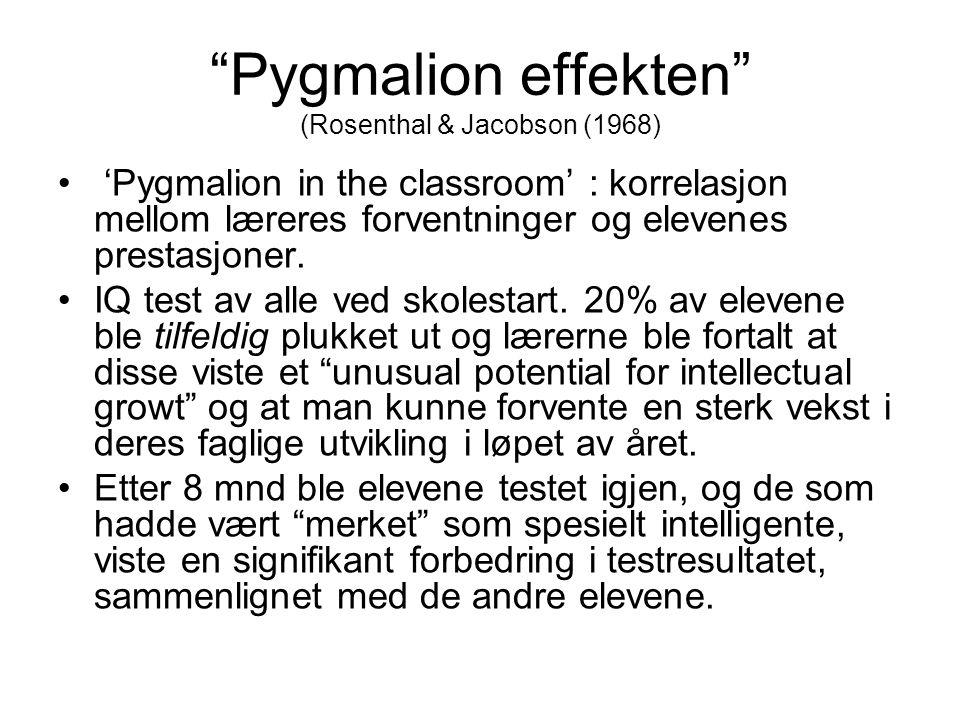 """""""Pygmalion effekten"""" (Rosenthal & Jacobson (1968) 'Pygmalion in the classroom' : korrelasjon mellom læreres forventninger og elevenes prestasjoner. IQ"""