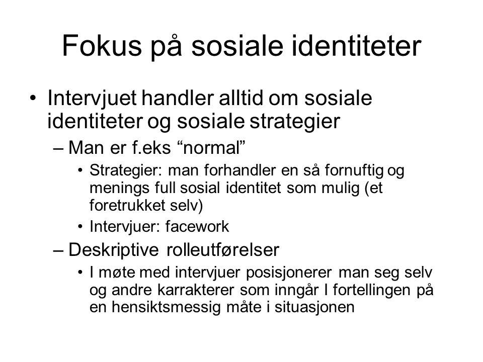 "Fokus på sosiale identiteter Intervjuet handler alltid om sosiale identiteter og sosiale strategier –Man er f.eks ""normal"" Strategier: man forhandler"