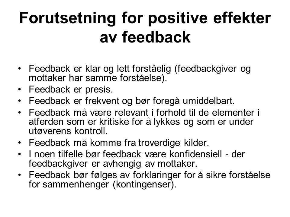 Forutsetning for positive effekter av feedback Feedback er klar og lett forståelig (feedbackgiver og mottaker har samme forståelse). Feedback er presi