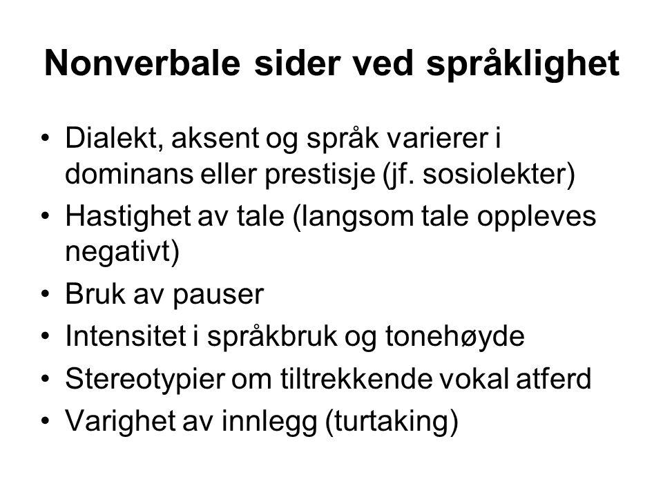 Nonverbale sider ved språklighet Dialekt, aksent og språk varierer i dominans eller prestisje (jf. sosiolekter) Hastighet av tale (langsom tale opplev