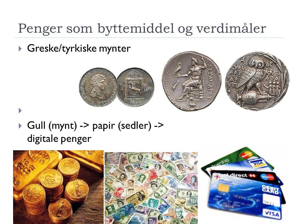 Penger som byttemiddel og verdimåler  Greske/tyrkiske mynter   Gull (mynt) -> papir (sedler) -> digitale penger 15