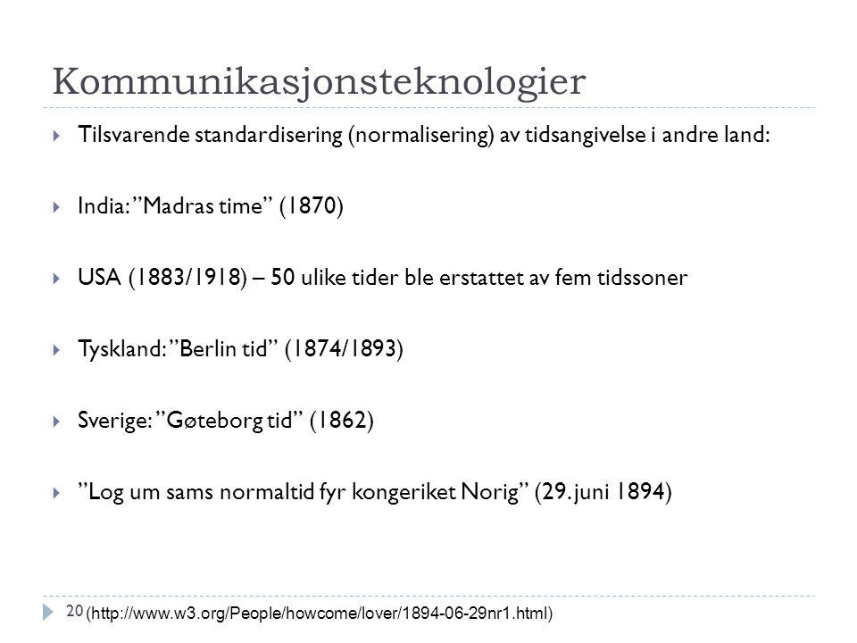 """Kommunikasjonsteknologier  Tilsvarende standardisering (normalisering) av tidsangivelse i andre land:  India: """"Madras time"""" (1870)  USA (1883/1918)"""