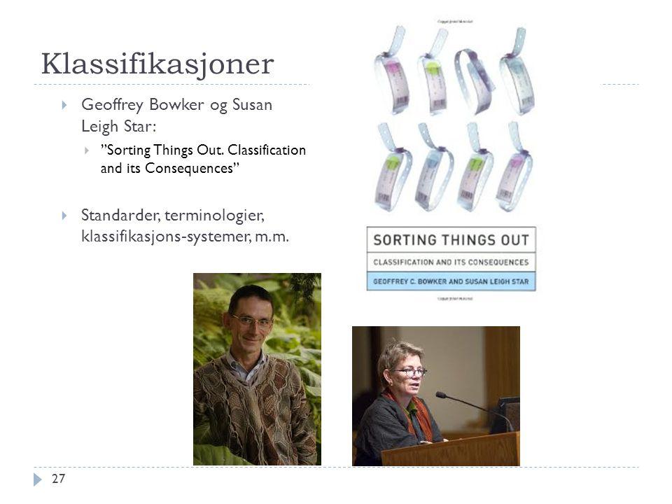 "Klassifikasjoner  Geoffrey Bowker og Susan Leigh Star:  ""Sorting Things Out. Classification and its Consequences""  Standarder, terminologier, klass"
