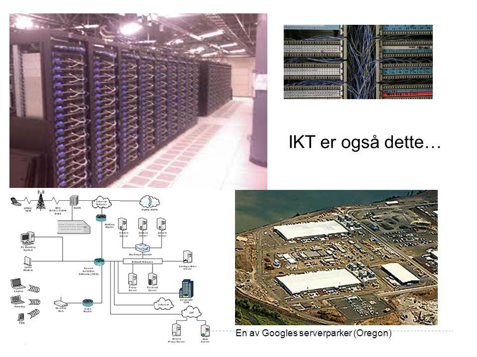 4 En av Googles serverparker (Oregon) IKT er også dette…