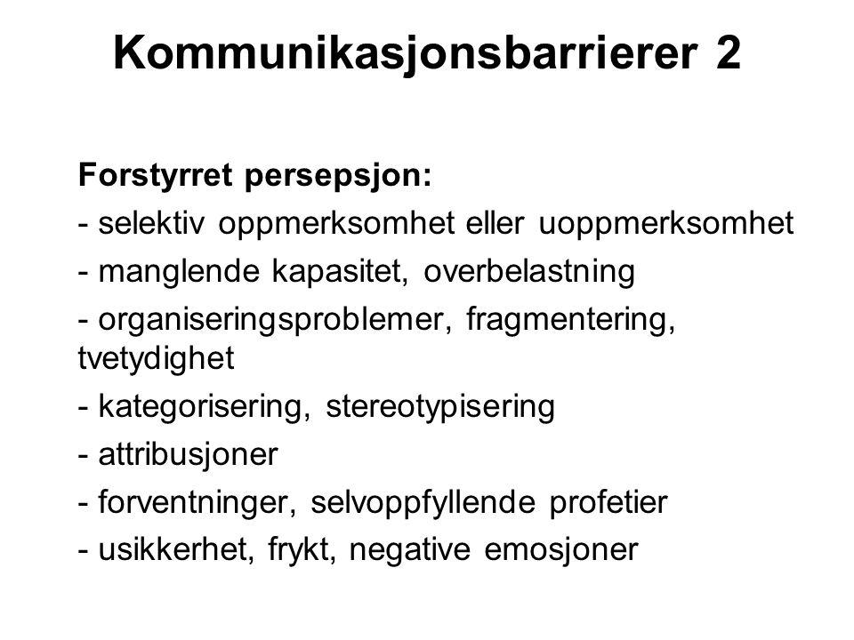 Kommunikasjonsbarrierer 2 Forstyrret persepsjon: - selektiv oppmerksomhet eller uoppmerksomhet - manglende kapasitet, overbelastning - organiseringsproblemer, fragmentering, tvetydighet - kategorisering, stereotypisering - attribusjoner - forventninger, selvoppfyllende profetier - usikkerhet, frykt, negative emosjoner