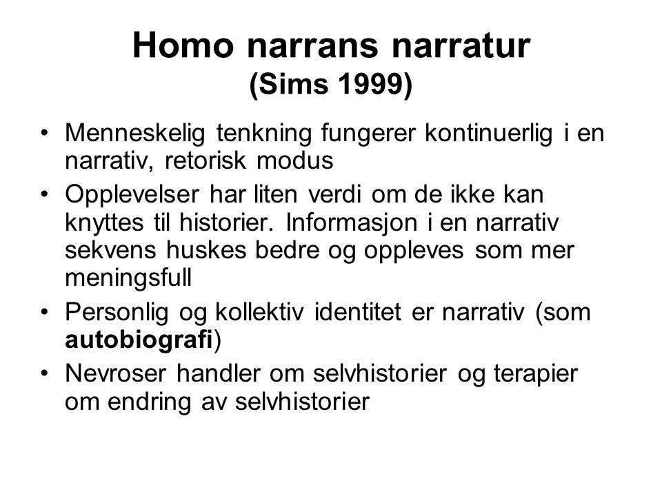 Homo narrans narratur (Sims 1999) Menneskelig tenkning fungerer kontinuerlig i en narrativ, retorisk modus Opplevelser har liten verdi om de ikke kan knyttes til historier.