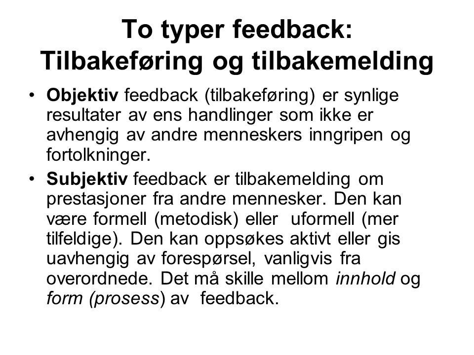 To typer feedback: Tilbakeføring og tilbakemelding Objektiv feedback (tilbakeføring) er synlige resultater av ens handlinger som ikke er avhengig av andre menneskers inngripen og fortolkninger.
