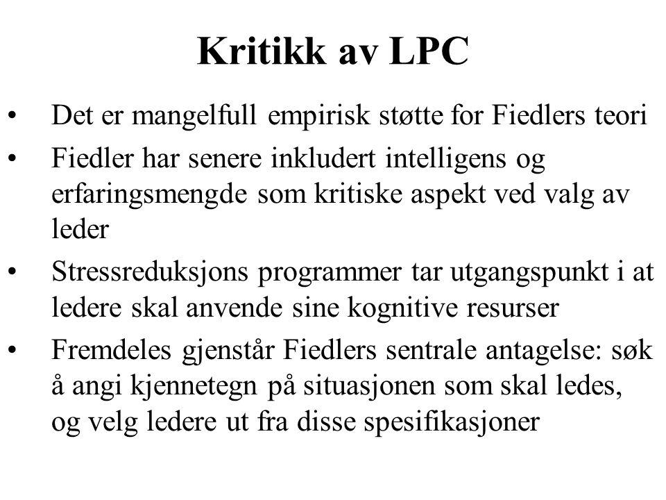 Kritikk av LPC Det er mangelfull empirisk støtte for Fiedlers teori Fiedler har senere inkludert intelligens og erfaringsmengde som kritiske aspekt ve