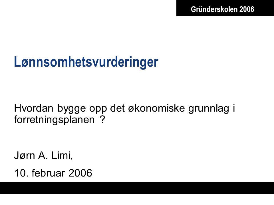 Gründerskolen 2006 Lønnsomhetsvurderinger Hvordan bygge opp det økonomiske grunnlag i forretningsplanen .