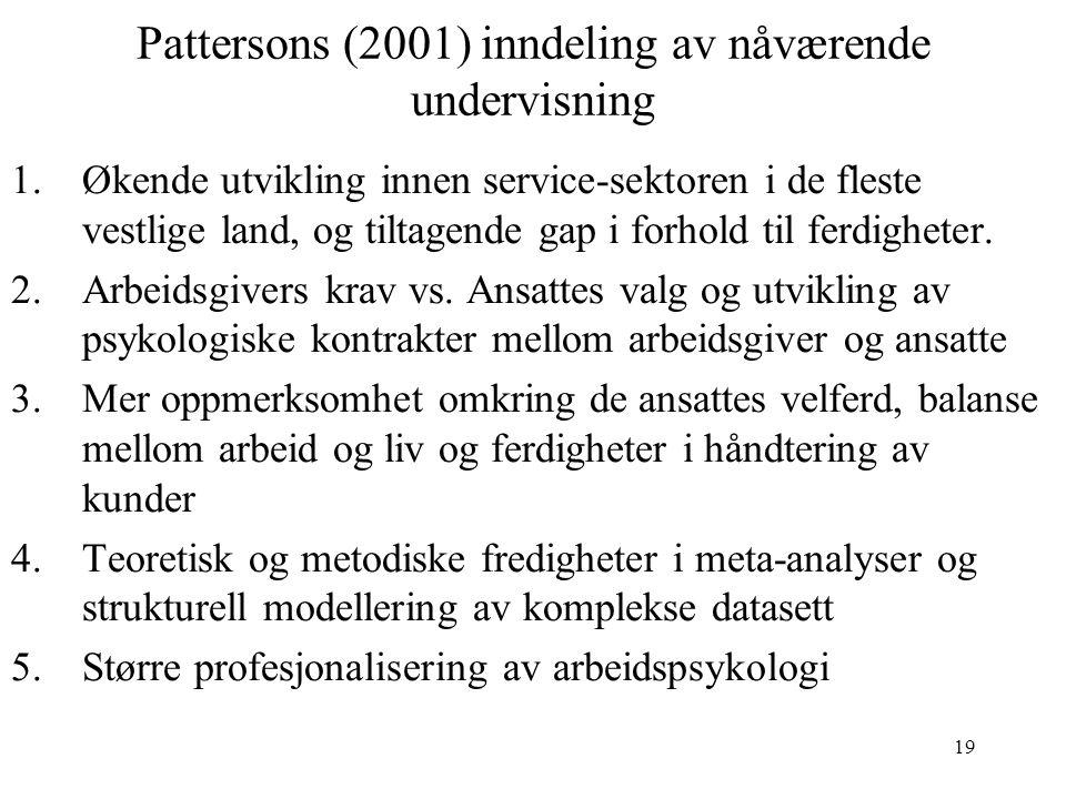 19 Pattersons (2001) inndeling av nåværende undervisning 1.Økende utvikling innen service-sektoren i de fleste vestlige land, og tiltagende gap i forhold til ferdigheter.