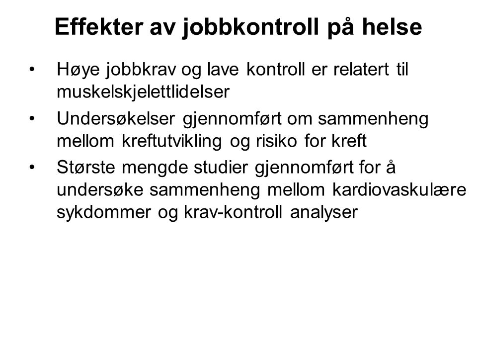 Effekter av jobbkontroll på helse Høye jobbkrav og lave kontroll er relatert til muskelskjelettlidelser Undersøkelser gjennomført om sammenheng mellom