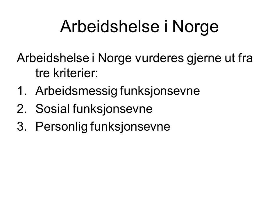 Arbeidshelse i Norge Arbeidshelse i Norge vurderes gjerne ut fra tre kriterier: 1.Arbeidsmessig funksjonsevne 2.Sosial funksjonsevne 3.Personlig funks