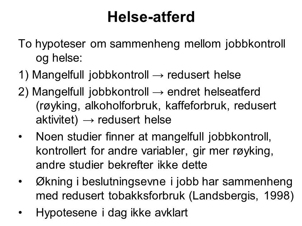 Helse-atferd To hypoteser om sammenheng mellom jobbkontroll og helse: 1) Mangelfull jobbkontroll → redusert helse 2) Mangelfull jobbkontroll → endret