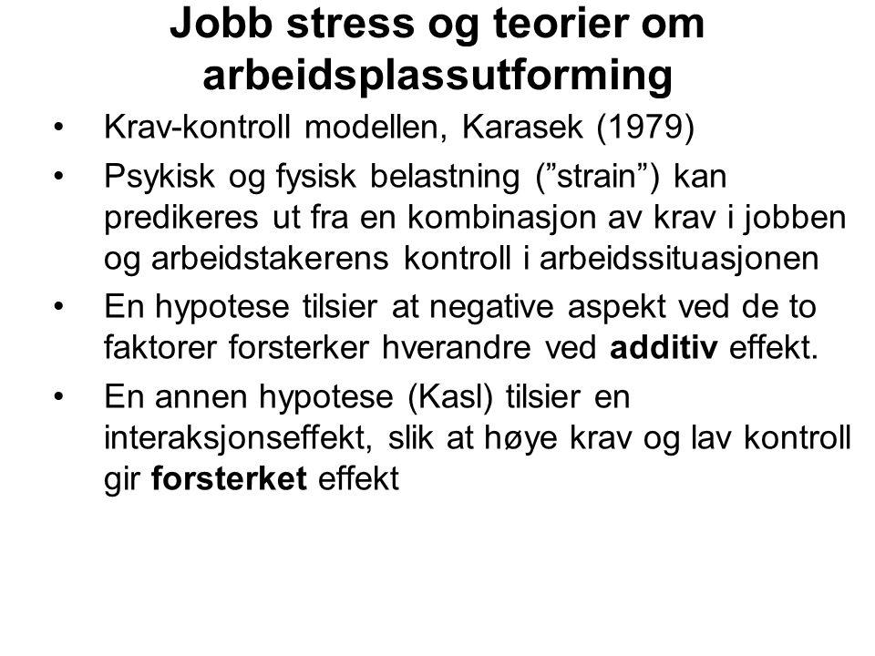 """Jobb stress og teorier om arbeidsplassutforming Krav-kontroll modellen, Karasek (1979) Psykisk og fysisk belastning (""""strain"""") kan predikeres ut fra e"""