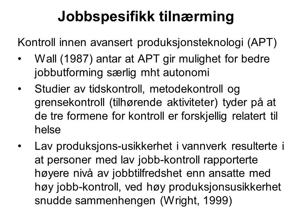 Jobbspesifikk tilnærming Kontroll innen avansert produksjonsteknologi (APT) Wall (1987) antar at APT gir mulighet for bedre jobbutforming særlig mht a