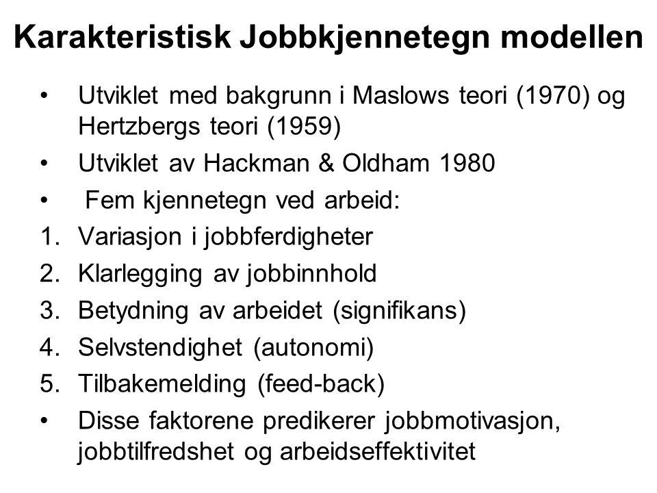 Karakteristisk Jobbkjennetegn modellen Utviklet med bakgrunn i Maslows teori (1970) og Hertzbergs teori (1959) Utviklet av Hackman & Oldham 1980 Fem k
