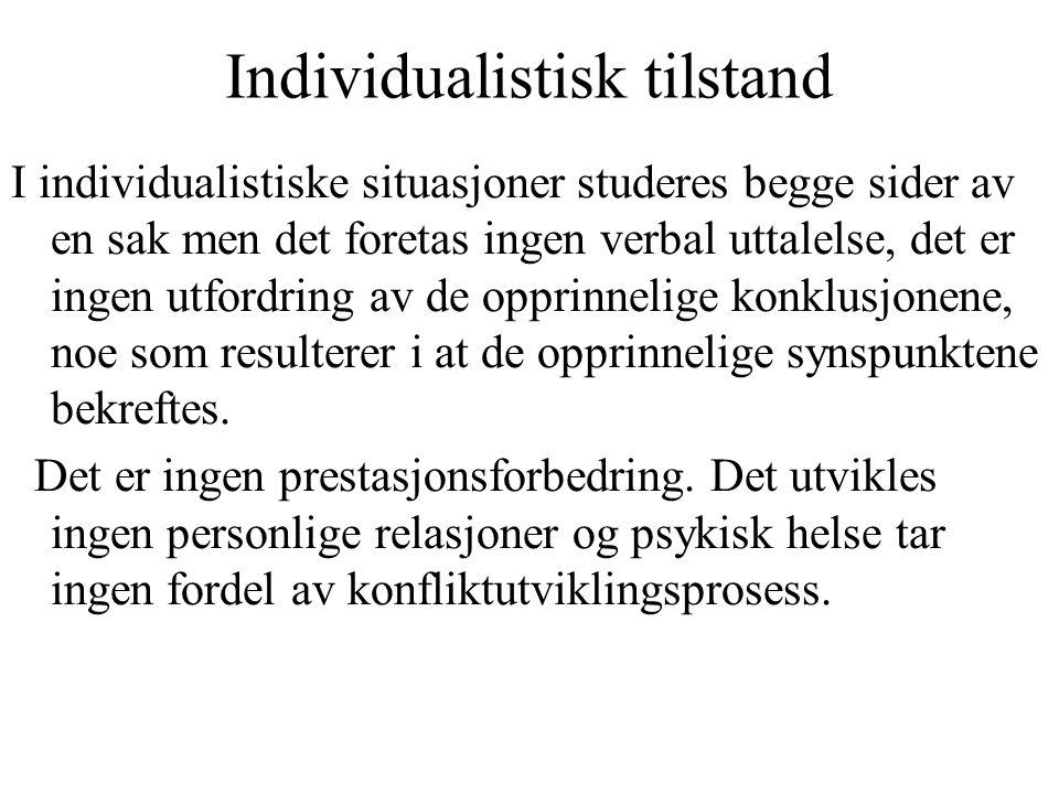 Individualistisk tilstand I individualistiske situasjoner studeres begge sider av en sak men det foretas ingen verbal uttalelse, det er ingen utfordri