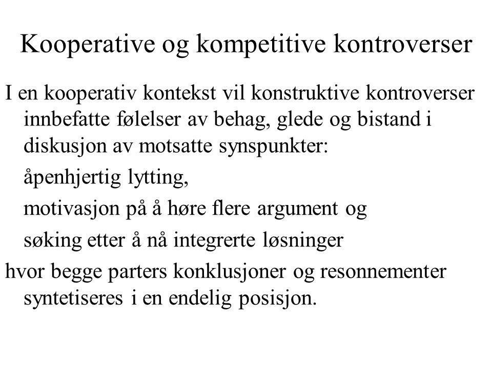 Kooperative og kompetitive kontroverser I en kooperativ kontekst vil konstruktive kontroverser innbefatte følelser av behag, glede og bistand i diskus