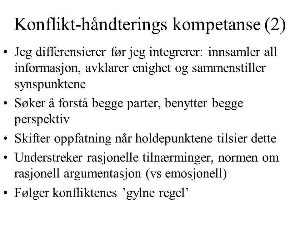 Konflikt-håndterings kompetanse (2) Jeg differensierer før jeg integrerer: innsamler all informasjon, avklarer enighet og sammenstiller synspunktene S