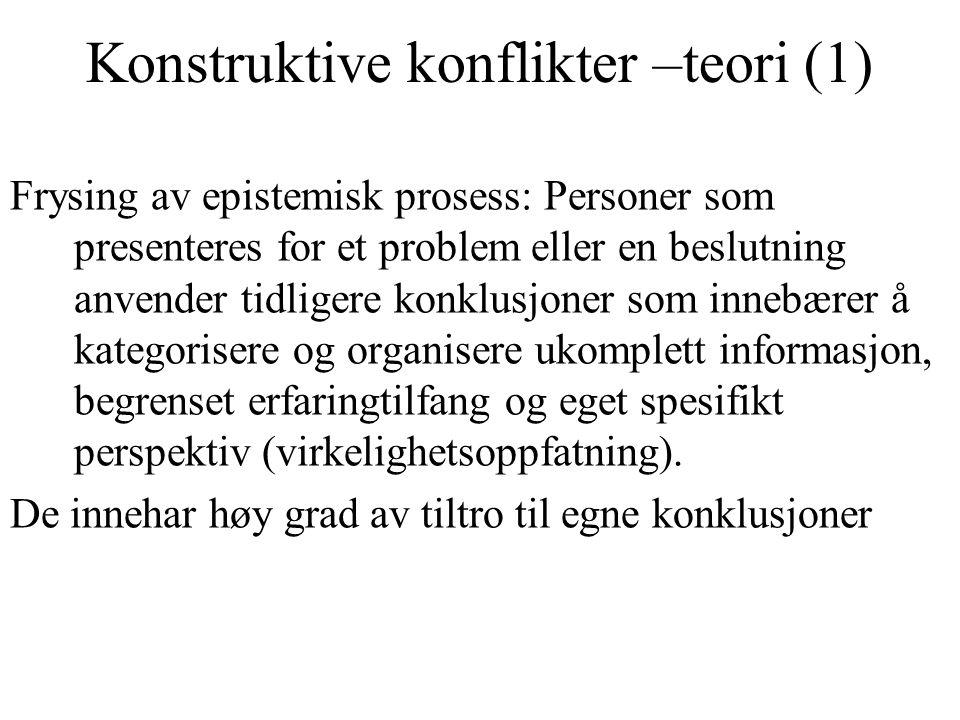 Konstruktive konflikter –teori (1) Frysing av epistemisk prosess: Personer som presenteres for et problem eller en beslutning anvender tidligere konkl