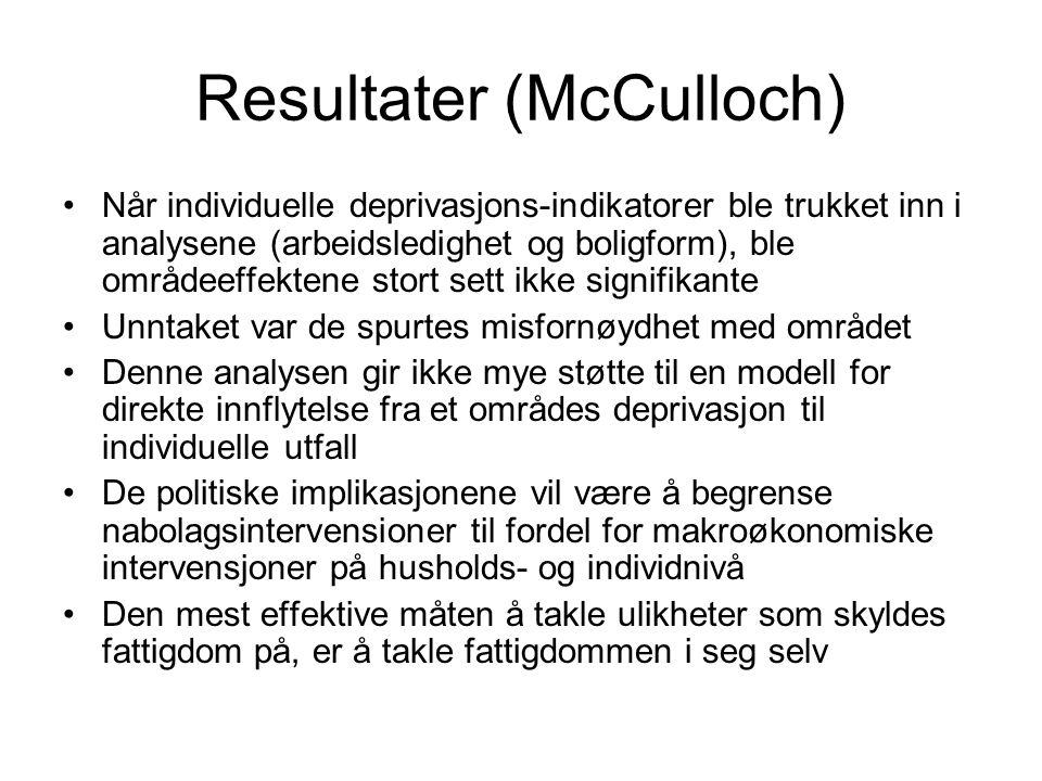 Resultater (McCulloch) Når individuelle deprivasjons-indikatorer ble trukket inn i analysene (arbeidsledighet og boligform), ble områdeeffektene stort