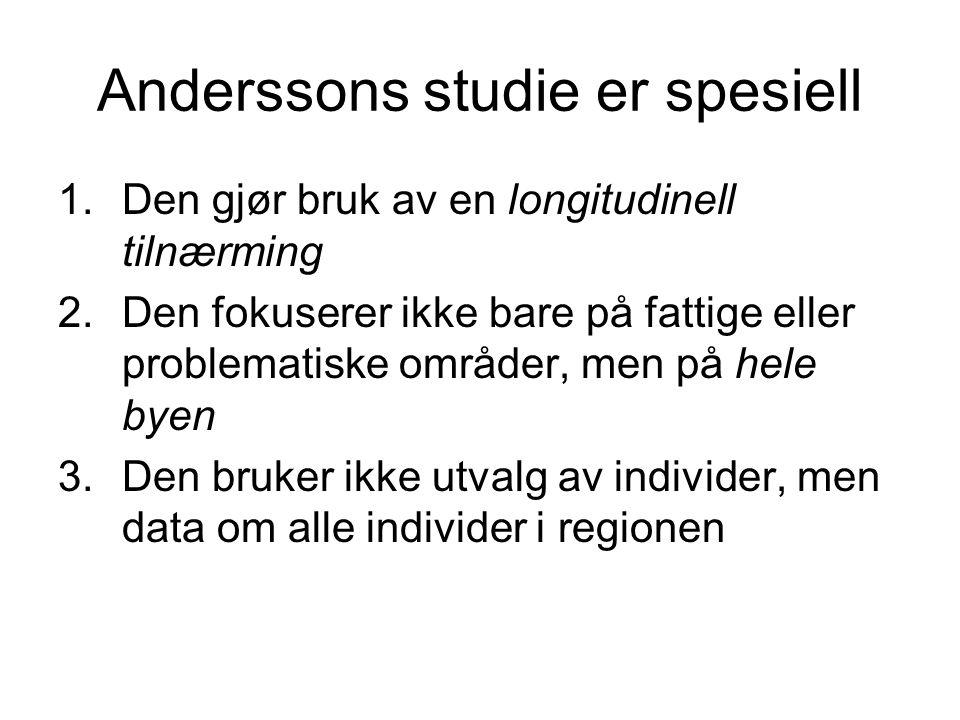 Anderssons studie er spesiell 1.Den gjør bruk av en longitudinell tilnærming 2.Den fokuserer ikke bare på fattige eller problematiske områder, men på