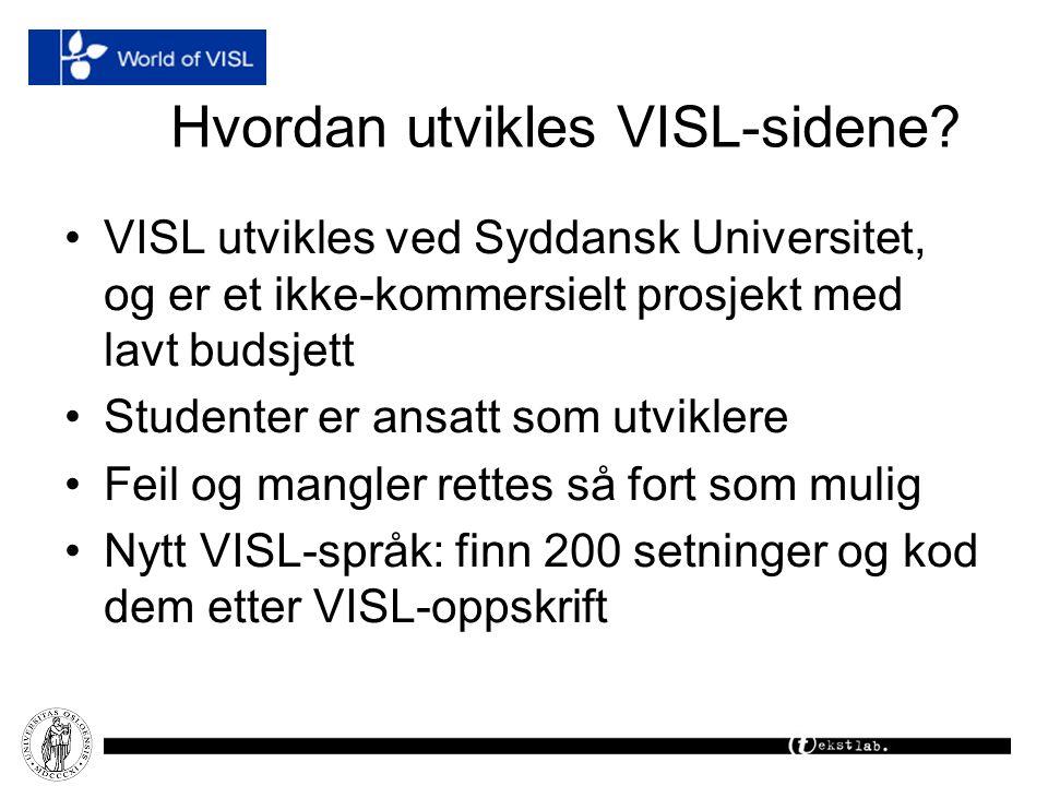 Hvordan utvikles VISL-sidene? VISL utvikles ved Syddansk Universitet, og er et ikke-kommersielt prosjekt med lavt budsjett Studenter er ansatt som utv
