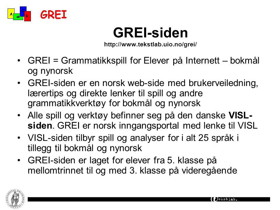 GREI-siden http://www.tekstlab.uio.no/grei/ GREI = Grammatikkspill for Elever på Internett – bokmål og nynorsk GREI-siden er en norsk web-side med bru