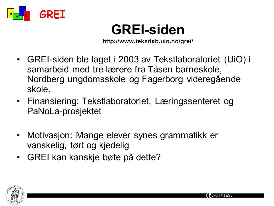GREI-siden http://www.tekstlab.uio.no/grei/ GREI-siden ble laget i 2003 av Tekstlaboratoriet (UiO) i samarbeid med tre lærere fra Tåsen barneskole, No