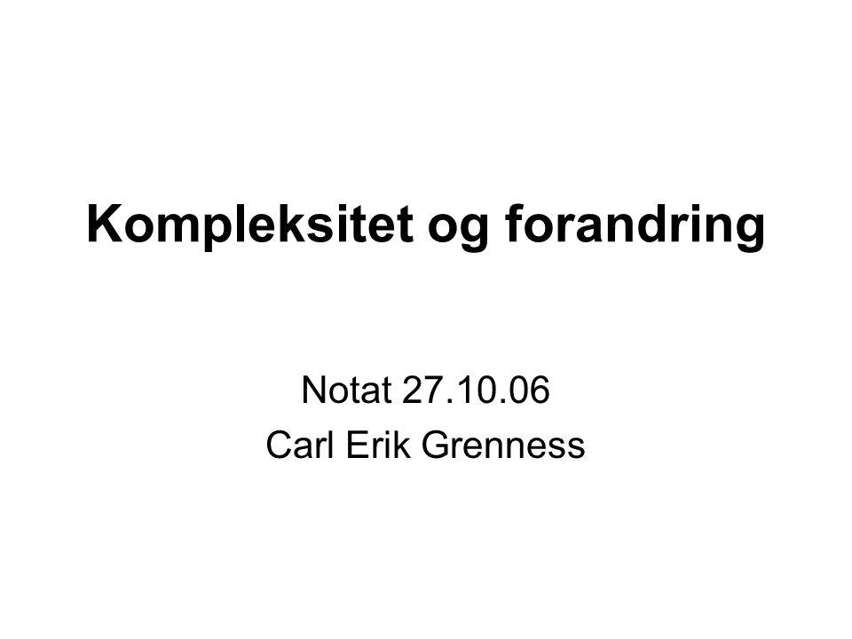 Kompleksitet og forandring Notat 27.10.06 Carl Erik Grenness