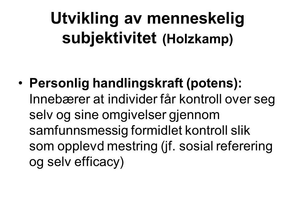 Utvikling av menneskelig subjektivitet (Holzkamp) Personlig handlingskraft (potens): Innebærer at individer får kontroll over seg selv og sine omgivel