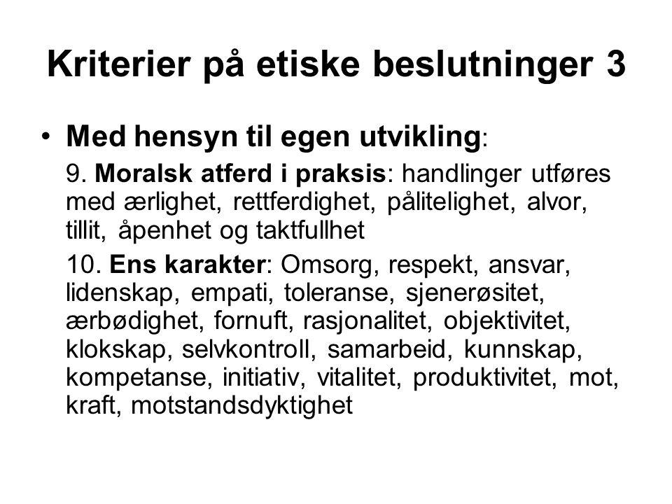 Kriterier på etiske beslutninger 3 Med hensyn til egen utvikling : 9. Moralsk atferd i praksis: handlinger utføres med ærlighet, rettferdighet, pålite