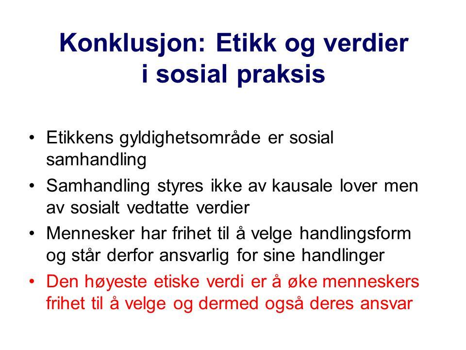 Konklusjon: Etikk og verdier i sosial praksis Etikkens gyldighetsområde er sosial samhandling Samhandling styres ikke av kausale lover men av sosialt