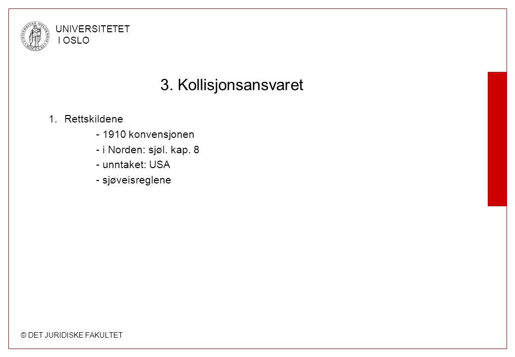 © DET JURIDISKE FAKULTET UNIVERSITETET I OSLO 3. Kollisjonsansvaret 1.Rettskildene - 1910 konvensjonen - i Norden: sjøl. kap. 8 - unntaket: USA - sjøv