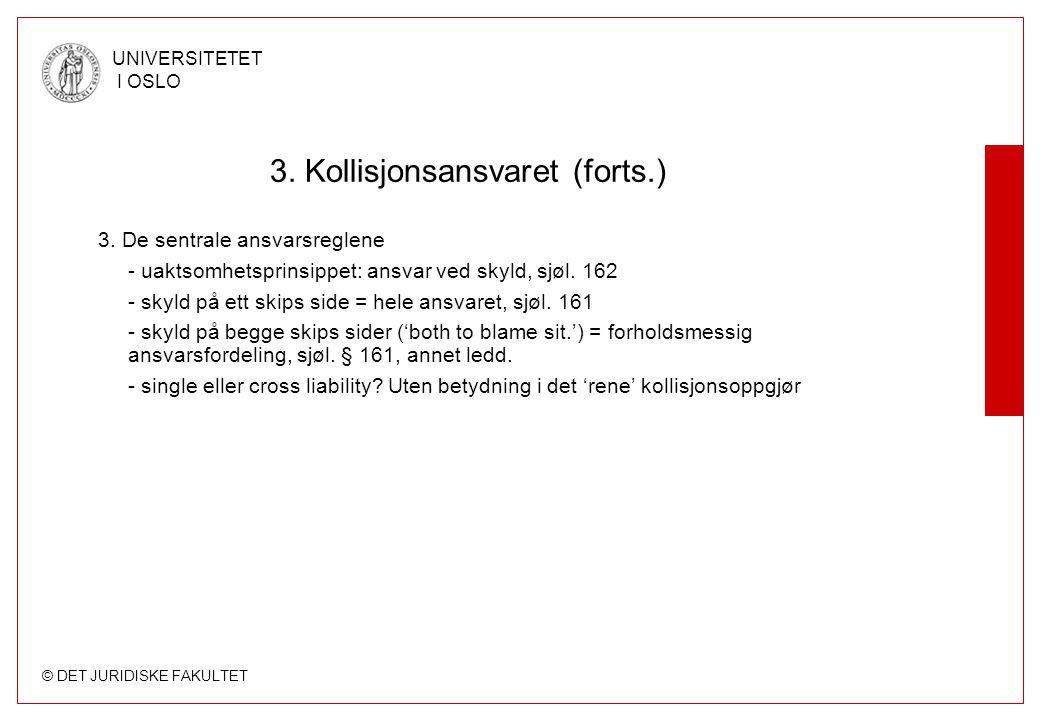 © DET JURIDISKE FAKULTET UNIVERSITETET I OSLO 3. Kollisjonsansvaret (forts.) 3.