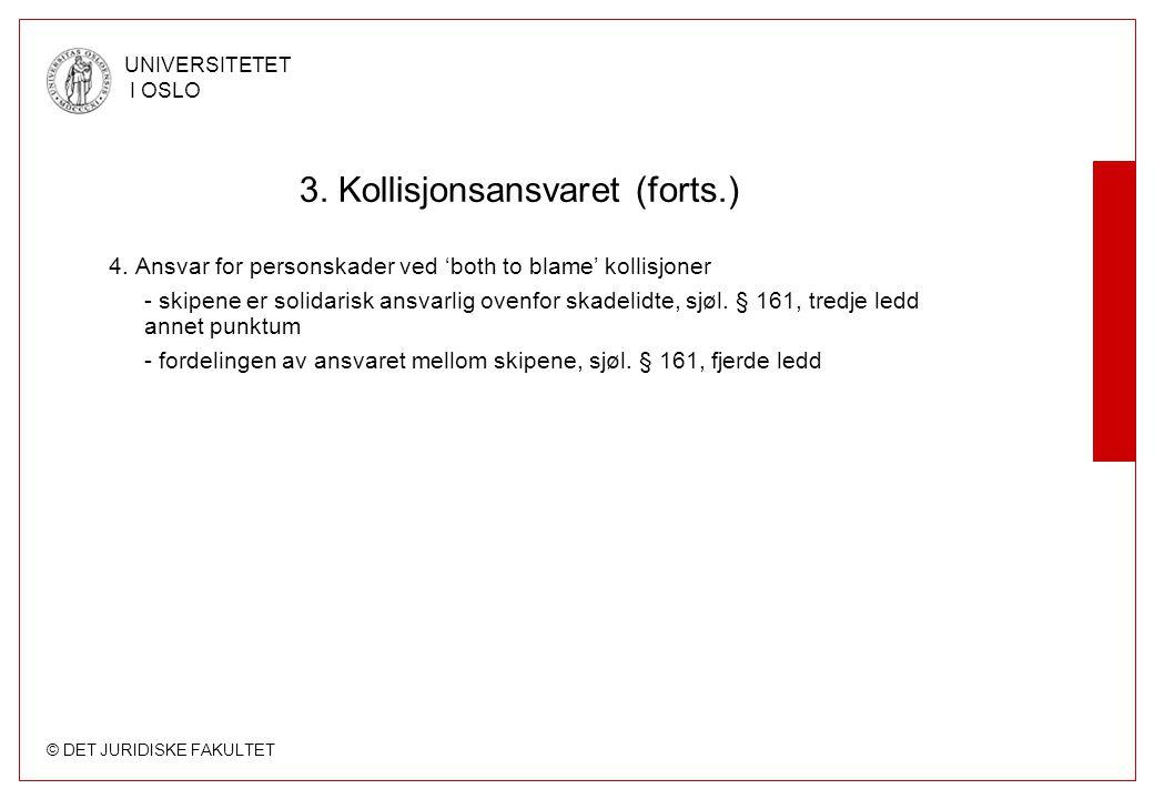 © DET JURIDISKE FAKULTET UNIVERSITETET I OSLO 3. Kollisjonsansvaret (forts.) 4. Ansvar for personskader ved 'both to blame' kollisjoner - skipene er s