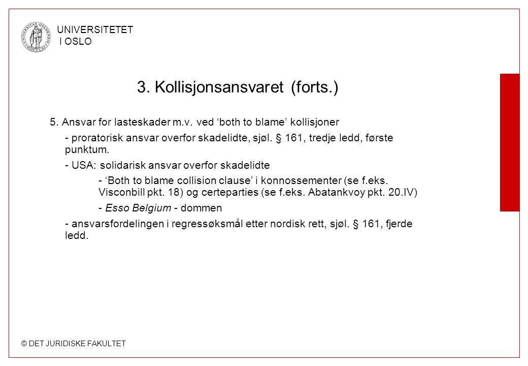 © DET JURIDISKE FAKULTET UNIVERSITETET I OSLO 3. Kollisjonsansvaret (forts.) 5. Ansvar for lasteskader m.v. ved 'both to blame' kollisjoner - prorator